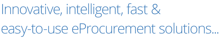 Innovative, intelligent, fast & easy-to-use eProcurement solutions.